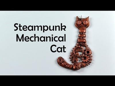 Steampunk mechanical cat - polymer clay TUTORIAL