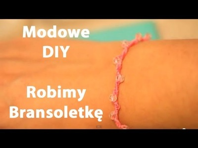 Jak wykonać bransoletkę - Modowe DIY