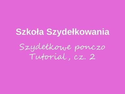 Szydełkowe ponczo, cz. 2., łączenie elementów, tutorial - Szkoła Szydełkowania