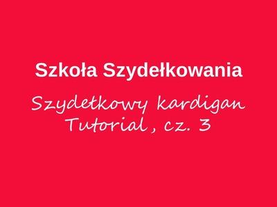 Szydełkowy kardigan, tutorial cz. 3 - Szkoła Szydełkowania