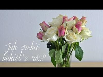 Jak zrobić bukiet z róż? DIY