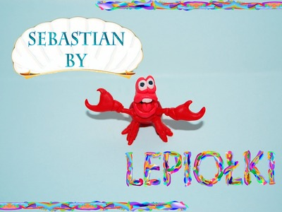 Lepiołki  and LetsClay WithEwa  Sebastian Krab, Sebastian the Crab TUTORIAL, polymer clay, made hand