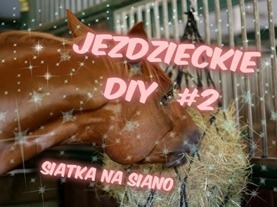 ♥♥♥ JEŹDZIECKIE DIY #2 | SIATKA NA SIANO ♥♥♥
