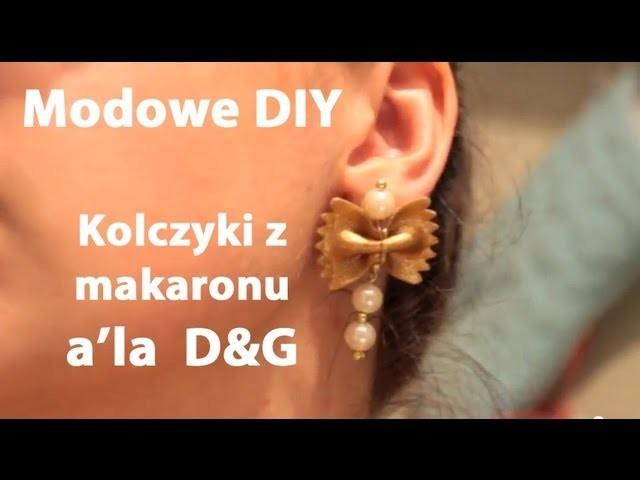 Kolczyki z makaronu, inspiracja Dolce & Gabbana S.S12 - Modowe DIY