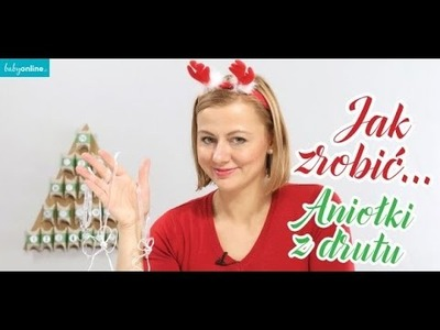 DIY - ozdoby choinkowe: Jak zrobić aniołki z drutu na choinkę?