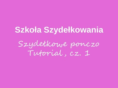 Szydełkowe ponczo, tutorial, cz. 1 - Szkoła Szydełkowania