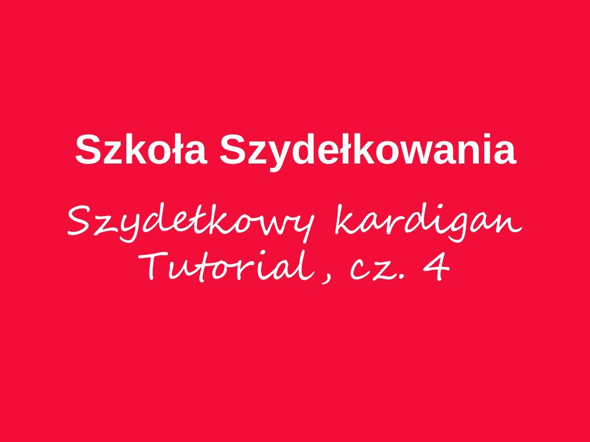 Szydełkowy kardigan, cz. 4 – Szkoła Szydełkowania