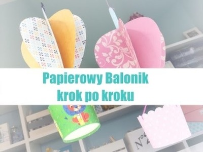 Papierowy balonik krok po kroku - paper hot air baloon tutorial