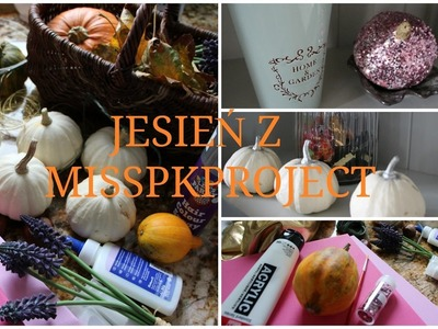 JESIENNE DIY || HOME DECOR || MISSPKPROJECT
