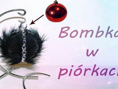 DIY: Bombka z piórami.Christmas ornament with feathers TUTORIAL