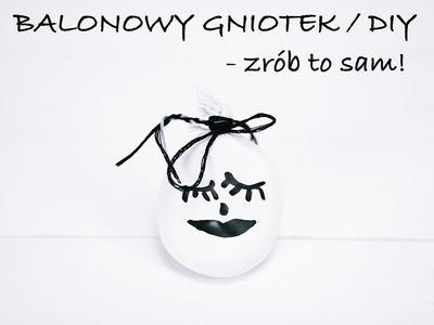 BALONOWY GNIOTEK. DIY. ZRÓB TO SAM. BY LILYLIFE.PL