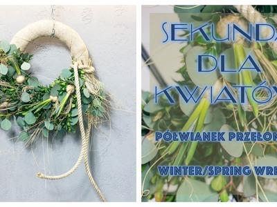 Sekunda dla Kwiatów - pół-wianek przełomu S04 E10 (floristic diy: winter.spring half-wreath)