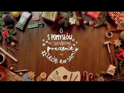 5 pomysłów na Świąteczny Prezent - zrób to sam!
