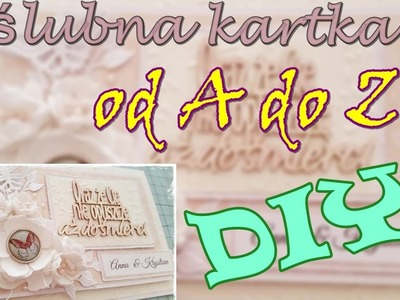 ŚLUBNA KARTKA OD A DO Z, CARDMAKING, TUTORIAL, DIY
